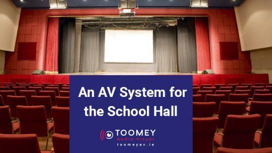 An AV System for the School Hall - Toomey AV