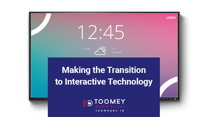 Making the Transition to Interactive Technology - Toomey Audio Visual