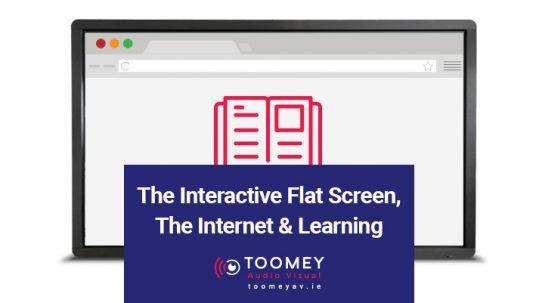 The Interactive Flat Screen, The Internet & Learning - Toomey AV