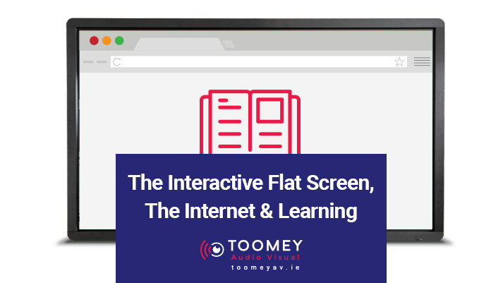 The Interactive Flat Screen, The Internet & Learning - Toomey AV