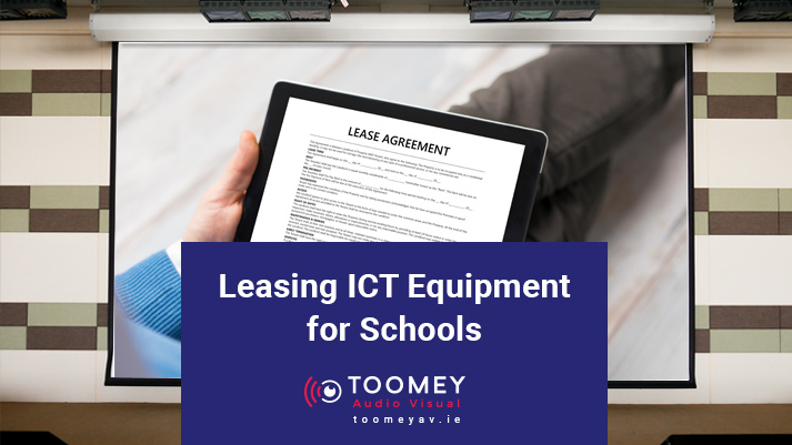 Leasing ICT Equipment for Schools - Toomey AV