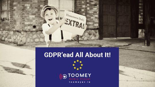 GDPR'ead All About It - Toomey AV