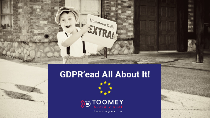 GDPR'ead All About It - Toomey AV