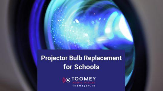 Projector Bulb Replacement for Schools - Toomey AV Ireland