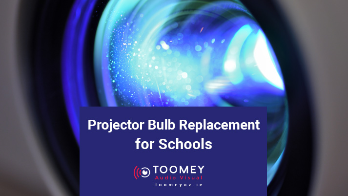 Projector Bulb Replacement for Schools - Toomey AV Ireland