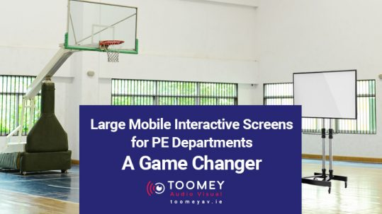 Large Mobile Interactive Screens for PE Departments - Toomey Audio Visual