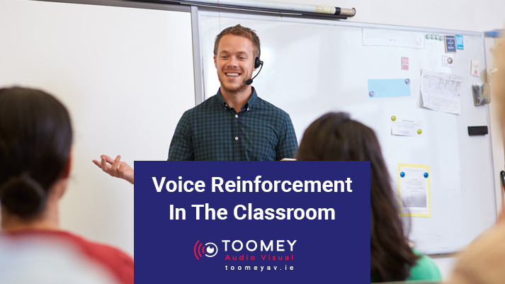 Voice Reinforcement In The Classroom - Toomey Audio Visual
