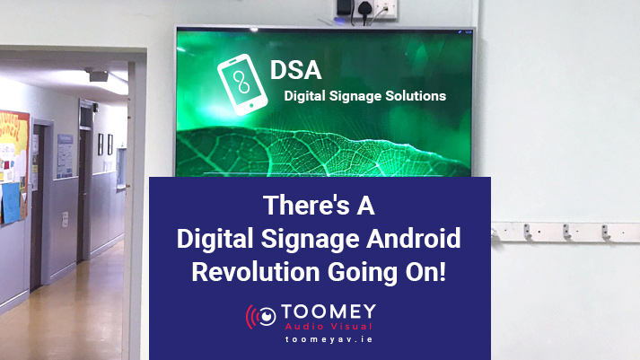 Digital Signage Android Revolution - Toomey Audiovisual