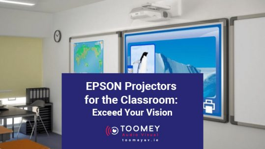 Epson Projectors for the Classroom - Toomey Audiovisual Ireland