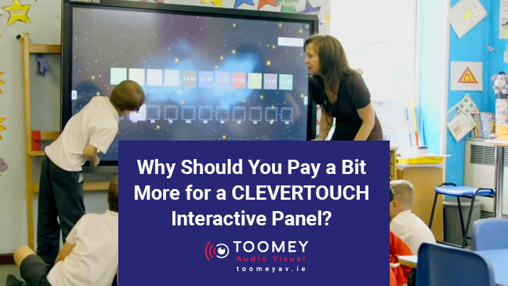 Why Should I Pay a bit more for Clevertouch Interactive Panel - Toomey Audio Visual
