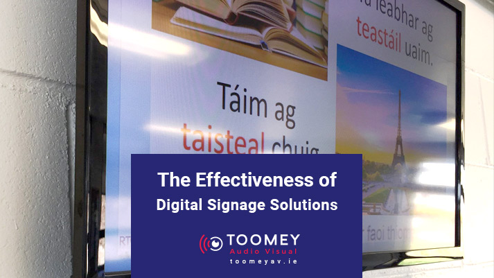 The Effectiveness of Digital Signage Solutions - Toomey AV