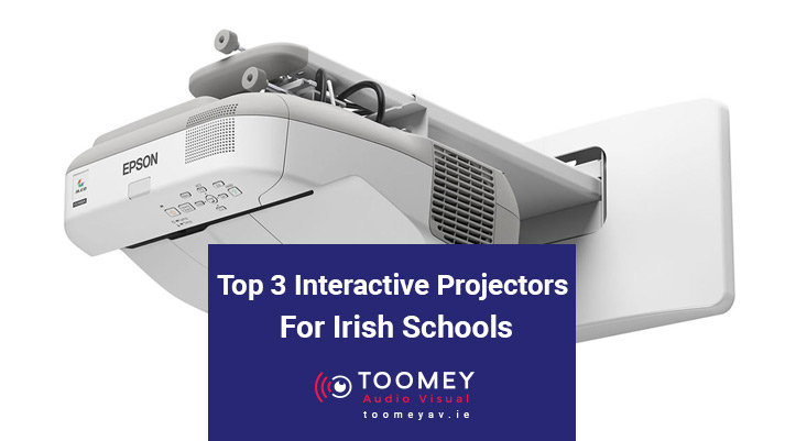 Top 3 Interactive Projectors for Irish Schools - Toomey AV