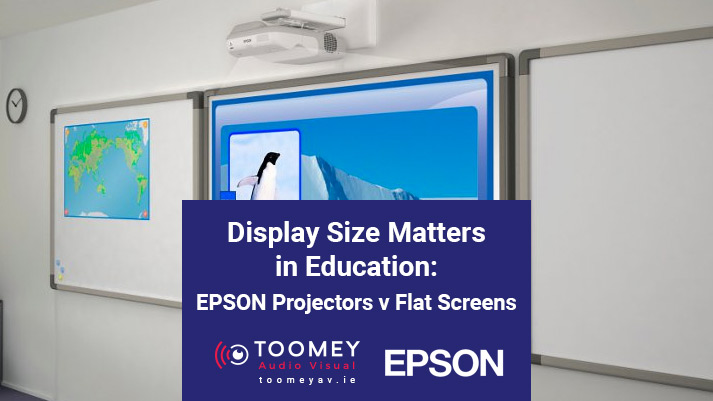 Display Size Matters in Education - EPSON Projectors v Flat Screens