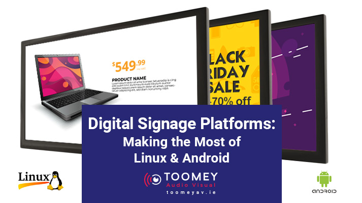 Digital Signage Platforms - Linux and Android - Toomey AV