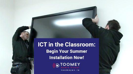 ICT in the Classroom- Begin Your Summer Installation Now - Toomey AV Ireland