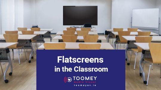 Flatscreens in the Classroom - Toomey AV Ireland