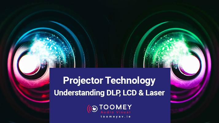 Projector Technology Understanding DLP, LCD & Laser - Toomey AV