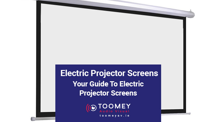 Electric Project Screens Guide- Toomey AV Ireland