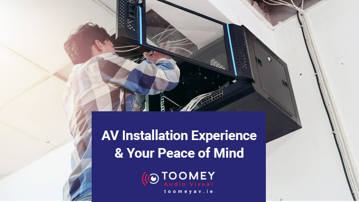 AV Installation Experience and Your Peace of Mind - Toomey