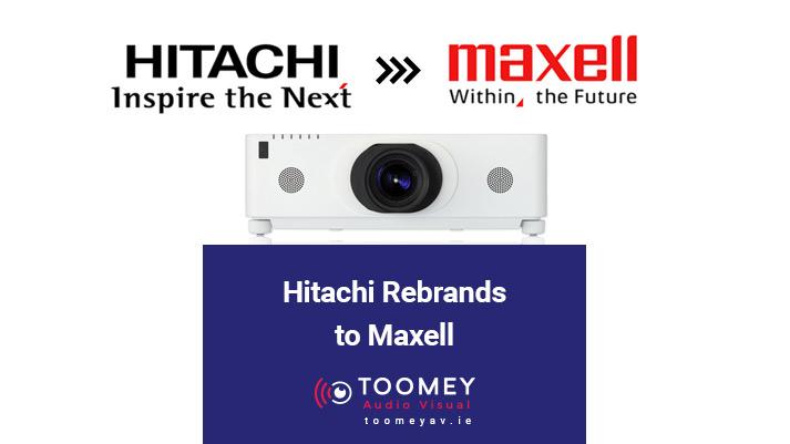 Hitachi Rebrands to Maxell - Projectors - Toomey Audiovisual Ireland