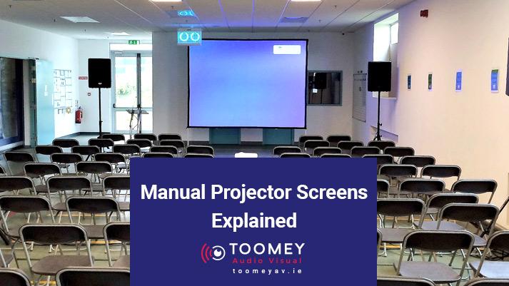 Manual Projector Screens Explained - Toomey AV Ireland