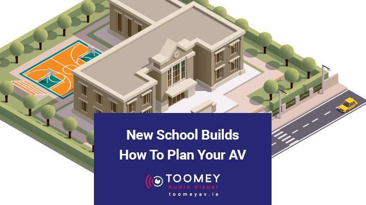 New School Builds How To Plan Your AV - Toomey AV Ireland