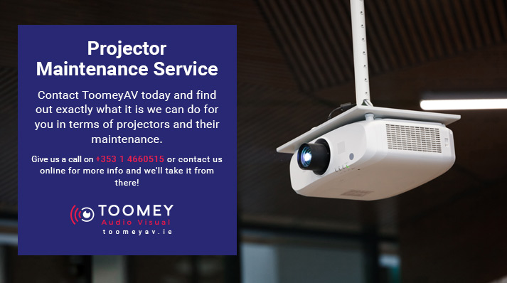 Projector Maintenance Service - Toomey AV - Ireland