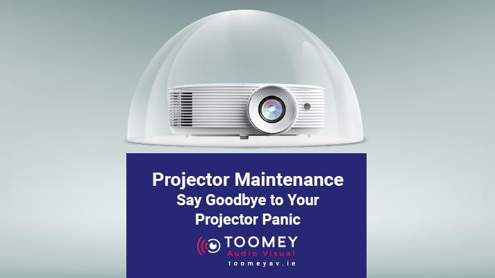 Projector Maintenance - Toomey AV - Dublin