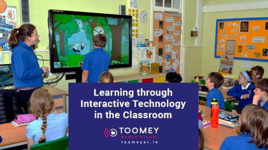 Learning through Interactive Technology in the Classroom - Toomey Av Ireland