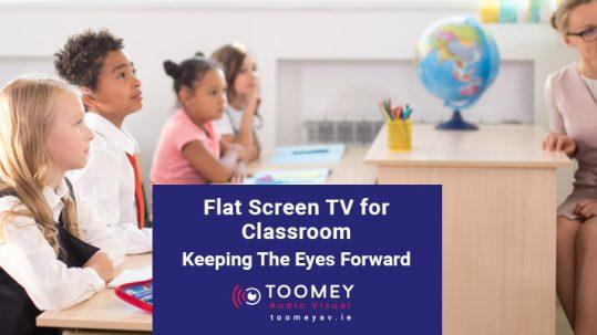 Flat Screen TV for Classrooms - Toomey AV - Ireland