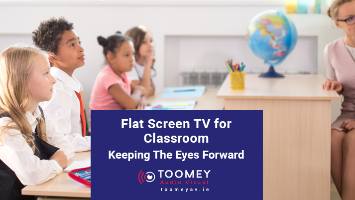 Flat Screen TV for Classrooms - Toomey AV - Ireland
