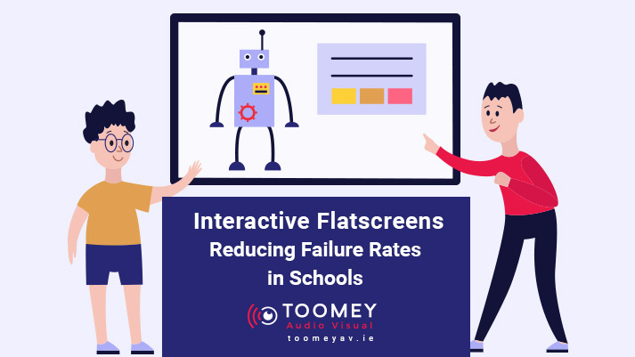 Interactive Flatscreens - Reducing Failure Rates in Shcools - Toomey AV