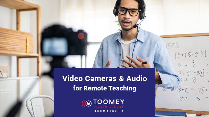 Video Cameras and Audio - Remote Teaching - Toomey AV Dublin