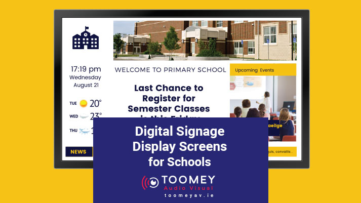 Digital Signage Display Screens for Schools - Toomey AV Dublin