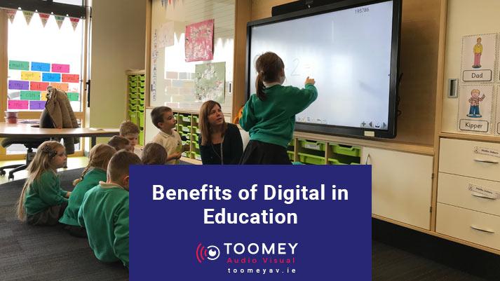 Benefits of Digital Educations for Schools - Toomey Audiovisual Ireland