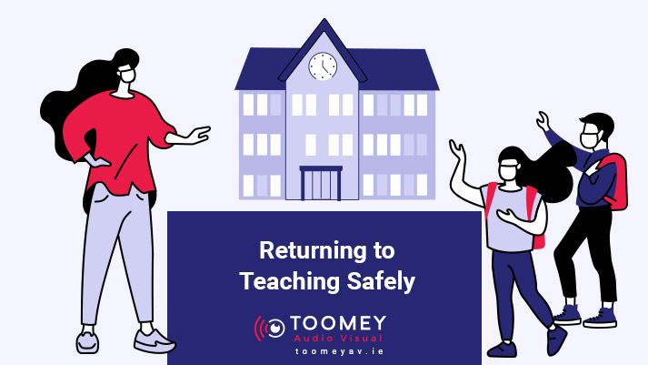Returning to Teaching Safely - COVID-19 - Toomey AV