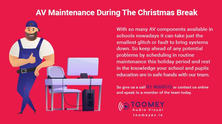 AV Maintenance - Christmas Break - Toomey AV Ireland