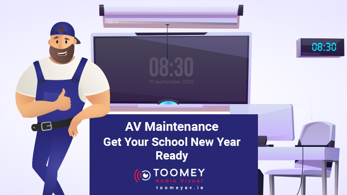 AV Maintenance for New Year - School AV - Toomey AV