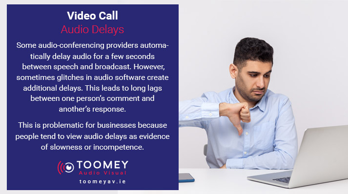 Video Call - Audio Delays - Toomey AV Solutions Ireland