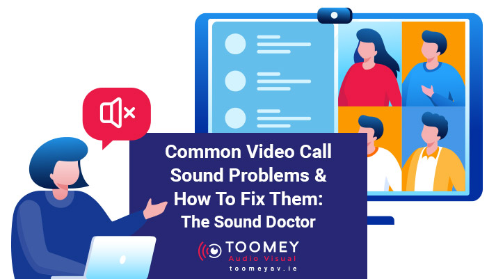 Video Call Sounds Problems - Toomey AV Solutions Ireland