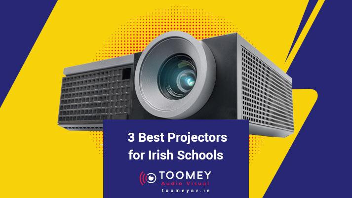 3 Best Projectors Irish Schools - Audiovisual Suppliers - Toomey