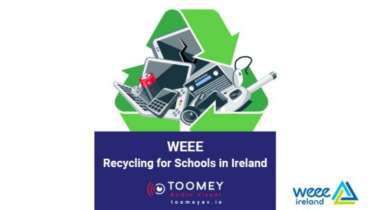 WEEE - Recycling Schools Ireland - Toomey Audiovisual
